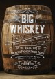 Big whiskey : Kentucky Bourbon, Tennessee Whiskey, the rebirth of rye, and the distilleries of America's premier spirits region