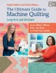 The ultimate guide to machine quilting : long-arm and sit-down : learn when, where, why, and how to finish your quilts