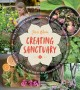 Creating sanctuary : sacred garden spaces, plant-based medicine, and daily practices to achieve happiness and well-being