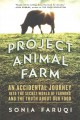 Project animal farm : an accidental journey into the secret world of farming and the truth about our food