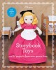 Storybook toys : sew 16 projects from once upon a time - dolls, puppets, softies & more