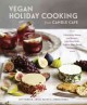 Vegan holiday cooking from Candle Cafe : celebratory menus and recipes from New York's premier plant-based restaurants