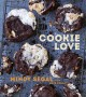 Cookie love : more than 60 recipes and techniques for turning the ordinary into the extraordinary