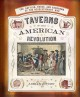 Taverns of the American Revolution : the battles, booze, and barrooms of the Revolutionary War