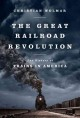 The great railroad revolution : the history of trains in America