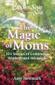The magic of moms : 101 stories of gratitude, wisdom and miracles