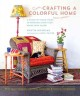 Crafting a colorful home : a room-by-room guide to personalizing your space with color