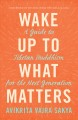 Wake up to what matters : a guide to Tibetan Buddhism for the next generation