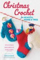 Christmas crochet for hearth, home & tree : stockings, ornaments, garlands and more