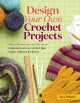 Design your own crochet projects : magic formulas for creating custom scarves, cowls, hats, socks, mittens, and gloves