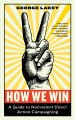 How we win : a guide to nonviolent direct action campaigning