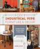 DIY industrial pipe furniture & decor : creative projects for every room of your home