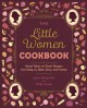 The Little Women cookbook : novel takes on classic recipes from Meg, Jo, Beth, Amy and friends