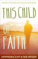 This child of faith : raising a spiritual child in a secular world