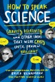 How to speak science : gravity, relativity, and other ideas that were crazy until proven brilliant