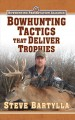 Bowhunting tactics that deliver trophies : a guide to finding and taking monster whitetail bucks