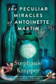 The peculiar miracles of Antoinette Martin : a novel