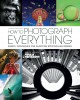 How to photograph everything : simple techniques for shooting spectacular images