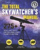 The total skywatcher's manual : 275+ skills and tricks for exploring stars, planets & beyond