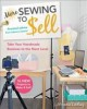 More sewing to sell : take your handmade business to the next level : 16 new projects to make & sell!