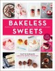 Bakeless sweets : pudding, panna cotta, fluff, icebox cake, and more no-bake desserts