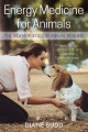 Energy medicine for animals : the bioenergetics of animal healing