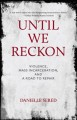 Until we reckon : violence, mass incarceration, and a road to repair