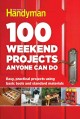 100 weekend projects anyone can do : easy, practical projects using basic tools and standard materials.