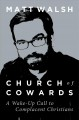 Church of cowards : a wake-up call to complacent Christians