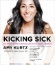 Kicking sick : your go-to guide for thriving with chronic health conditions