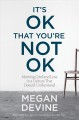 IT'S OKAY THAT YOU'RE NOT OKAY : MEETING GRIEF AND LOSS WITH A CULTURE THAT DOESN'T UNDERSTAND