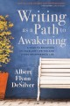 Writing as a path to awakening : a year to becoming an excellent writer and living the awakened life