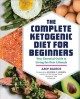 The complete ketogenic diet for beginners : your essential guide to living the keto lifestyle