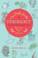 The field guide to pregnancy : navigating new territory with research, recipes, and remedies