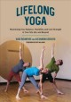 Lifelong yoga : maximizing your balance, flexibility, and core strength in your 50s, 60s, and beyond