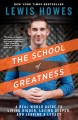The school of greatness : a real-world guide for living bigger, loving deeper, and leaving a legacy