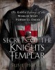 Secrets of the Knights Templar : the hidden history of the world