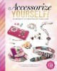Accessorize yourself! : 66 projects to personalize your look