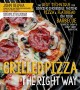 Grilled pizza the right way : the best technique for cooking incredible tasting pizza & flatbread on your barbecue perfectly chewy & crispy crust every time