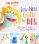 Low-mess crafts for kids : 72 projects to create your own magical worlds