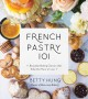 French pastry 101 : learn the art of classic baking with 60 beginner-friendly recipes