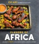 Flavors of Africa : discover authentic family recipes from all over the continent