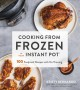 Cooking from frozen in your Instant Pot : 100 foolproof recipes with no thawing