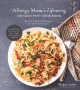 Allergy mom's lifesaving instant pot cookbook : 60 fast & flavorful recipes : free of the top-8 allergens