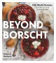 BEYOND BORSCHT : old world recipes from ukraine and eastern europe.