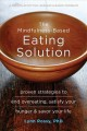 The mindfulness-based eating solution : proven strategies to end overeating, satisfy your hunger & savor your life