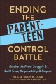 Ending the parent-teen control battle : resolve the power struggle & build trust, responsibility, & respect