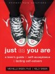 Just as you are : a teen's guide to self-acceptance & lasting self-esteem