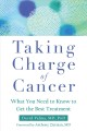 Taking charge of cancer : what you need to know to get the best treatment