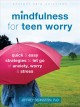 Mindfulness for teen worry : quick & easy strategies to let go of anxiety, worry & stress
